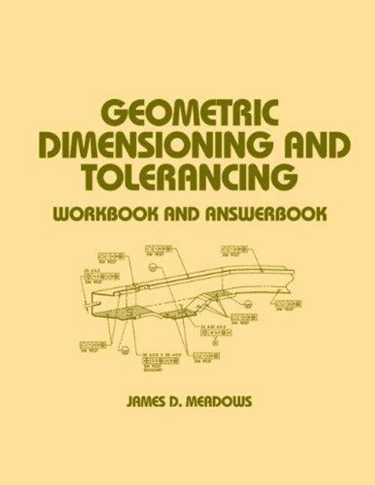 Geometric Dimensioning and Tolerancing: Workbook and Answerbook