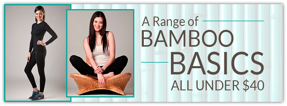 Click here to shop our Bamboo Clothing
