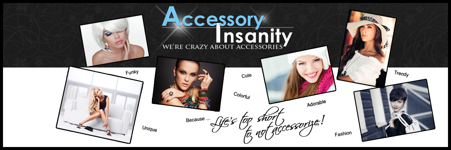 Over 1000 fashion accessories to choose from at Accessory Insanity