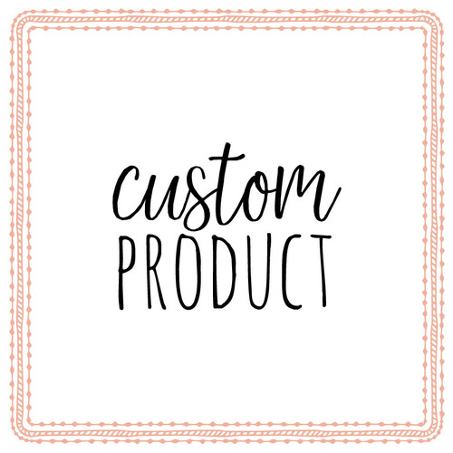 CUSTOM PRODUCT for Heather