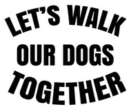 LET'S WALK OUR DOGS TOGETHER