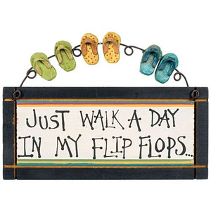 "Flip Flops Small Wood Sign ""Just Walk a Day in my Flip Flops"" - 33523"