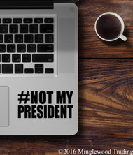 "# NOT MY PRESIDENT Vinyl Decal Sticker 2"" x 4"" Resist"