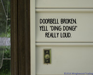 "DOORBELL BROKEN. Yell ""Ding Dong!"" Really Loud. Vinyl Decal Sticker 9"" x 4.5"" Door"