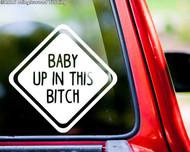 "BABY UP IN THIS BITCH Vinyl Decal Sticker 6"" x 6"" Car Window Mom Dad"