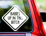 "BABIES UP IN THIS BITCH Vinyl Decal Sticker 6"" x 6"" Car Window Truck Minivan"
