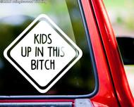 "KIDS UP IN THIS BITCH Vinyl Decal Sticker 6"" x 6"" Car Window Truck Minivan"