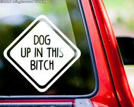 """DOG UP IN THIS BITCH Vinyl Decal Sticker 6"""" x 6"""" Puppy Lab Pitbull Canine"""