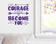 "It Takes Courage to Grow Up and Become Who You Really Are 10"" x 10"" Vinyl Decal Sticker"