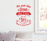 "It's Not the Home I Love it's the Life that is Lived Here 15"" x 11"" Vinyl Decal Wall Sticker"