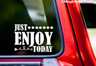 "Just Enjoy Today 7"" x 5"" Vinyl Decal Sticker - Happiness Peace Love"