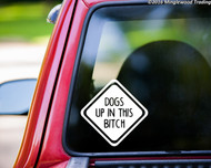 """DOGS UP IN THIS BITCH Vinyl Decal Sticker 6"""" x 6"""" Puppy Lab Pitbull Canine"""