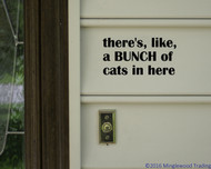 "There's Like a Bunch of Cats in Here 7"" x 3.5"" Vinyl Decal Sticker - Pets FREE SHIPPING"