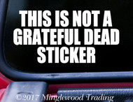 "THIS IS NOT A GRATEFUL DEAD STICKER 5"" x 2.5"" Vinyl Decal Transfer Sticker - Jerry Garcia FREE SHIPPING"