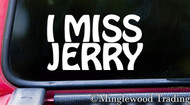 "I MISS JERRY 6"" x 3.5"" -V1- Vinyl Decal Sticker - The Grateful Dead Jerry Garcia"
