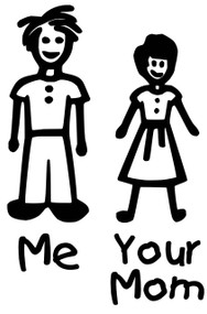 "Me and Your Mom - Vinyl Decal Sticker - 5.5"" x 3.5"""