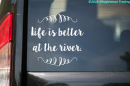 White Life is better at the river custom vinyl decal applied to rear window of vehicle. by Minglewood Trading.