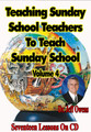 Teaching Sunday School Teachers How to Teach Sunday School - Volume 4