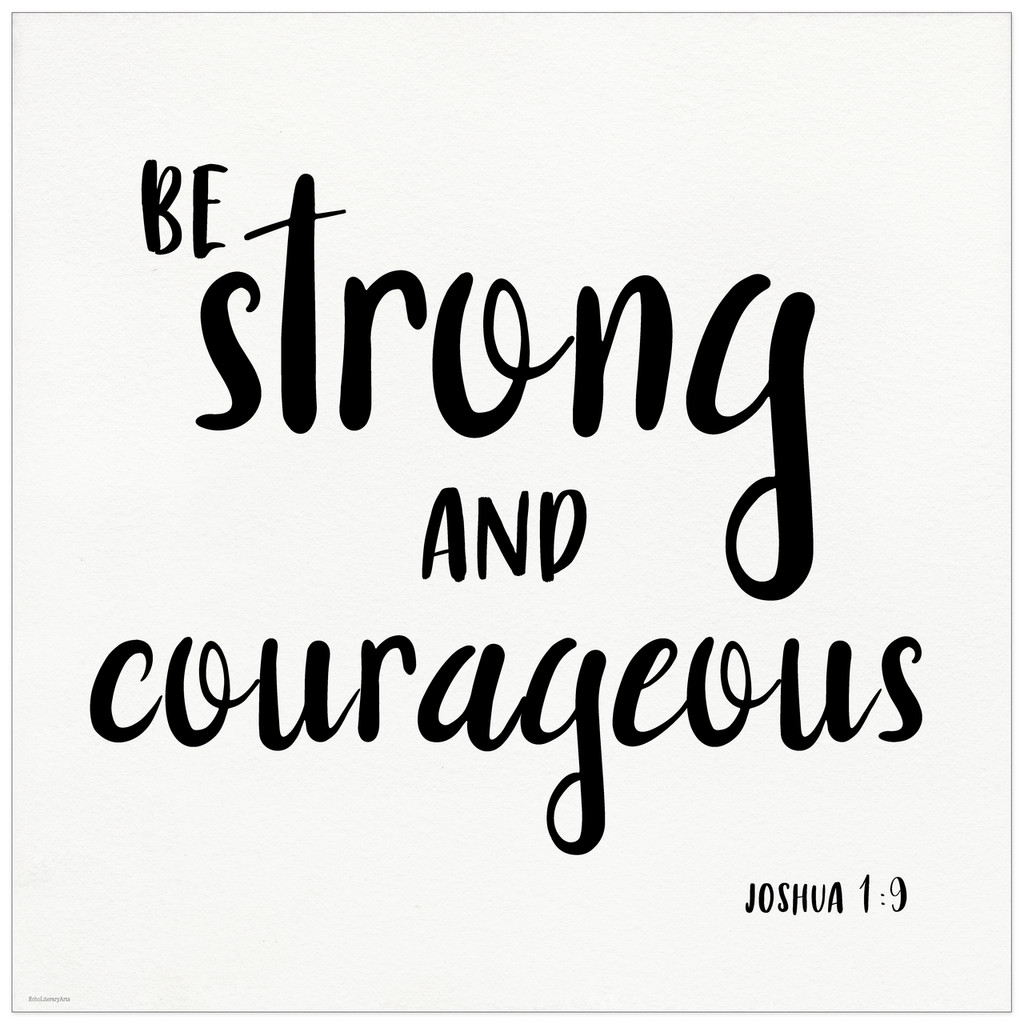 Be Strong and Courageous  - Fine Art Print Verse For Dorm, Nursery, or Home.