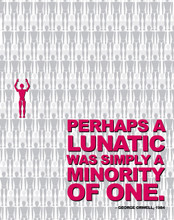 Perhaps a Lunatic was Simply a Minority of One - Nineteen Eighty Four, George Orwell Quote Poster