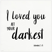 Loved You at Your Darkest - Fine Art Print Verse For Dorm, Nursery, or Home.