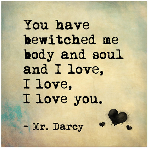 Bewitched Me Body and Soul - Mr. Darcy, Jane Austen Inspirational Literary Quote from Pride and Prejudice Fine Art Print For Classroom, Library, or Home