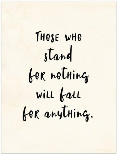 Stand for Nothing, Fall for Anything Quote Poster for Classroom, Library, Home, or Dorm.