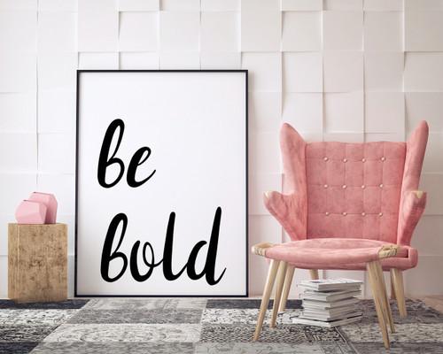 Be Bold - Inspirational Fine Art Print for Dorm, Classroom, or Bedroom.
