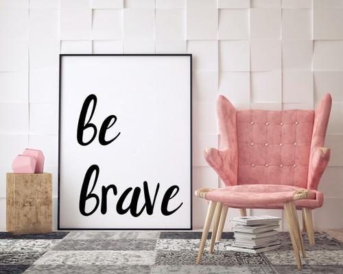 Be Brave - Inspirational Fine Art Print for Dorm, Classroom, or Bedroom.