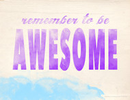 Remember to Be Awesome Inspirational Poster