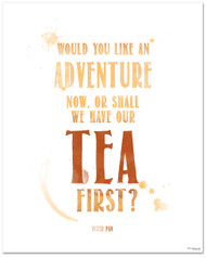 Tea Quote Poster - Peter Pan Adventure Now Or Tea First Art Print. Typographic Art For Kitchen, Home or School