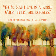 World Where There are Octobers - L. M. Montgomery Inspirational Literary Quote. Anne of Green Gables Fine Art Print For Classroom, Library, or Home.