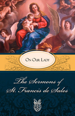 Sermons of St. Francis de Sales On Our Lady