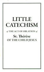 Little Catechism of the Act of Oblation of St. Thérèse of the Child Jesus