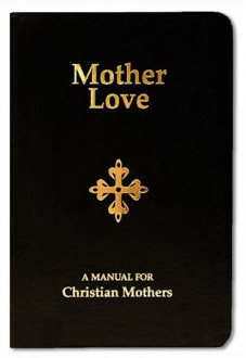 Mother Love: A Manual for Christian Mothers