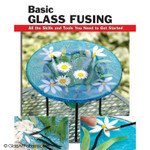 Fused Glass Book - All the Skills and Tools You Need to Get Started How To Basics