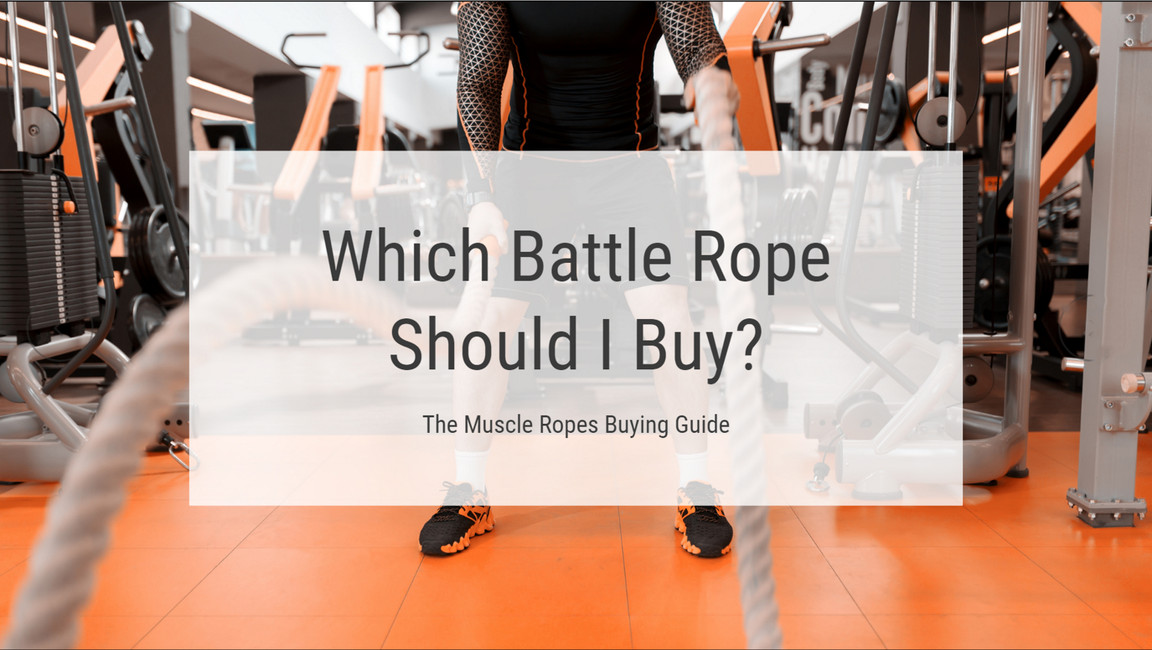 Which Battle Rope Should I Buy? The Muscle Ropes Buying Guide