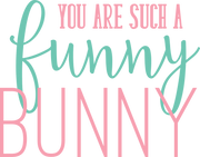 You Are Such A Funny Bunny SVG Cut File