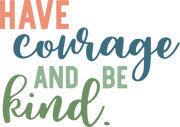 Have Courage and Be Kind #2 SVG Cut File