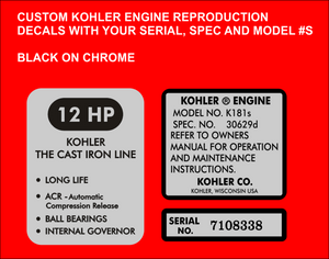 Chrome Kohler Engine decal set customized with your Horse Power, Serial No. Spec No. And Model No Use the collection boxes to the right of the image to enter your info before adding to cart.