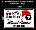 Wheel Horse Novelty Aluminum Sign Iv'e Got A Horse