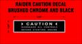 RAIDER CAUTION BRUSHED CHROME AND BLACK