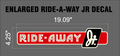 ENLARGED RIDE-A-WAY JR DECAL 19 INCH X 4.25 INCH
