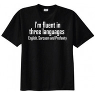 I'm Fluent in Three Languages English, Sarcasm and Profanity T-shirt