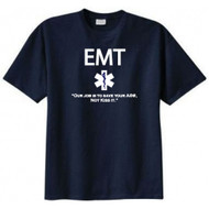 EMT- Our Job Is to Save Your A@#, Not Kiss It T-shirt