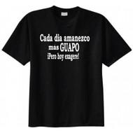 Cada Dia Amanezco Mas Guapo iPero Hoy Exagere T-shirt