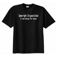 Damn Right, I'm Good in Bed I Can Sleep for Days T-shirt