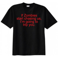 If Zombies Start Chasing Us, I'm Going to Trip You T-shirt
