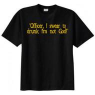 Officer, I Swear to Drunk, I'm Not a God T-shirt