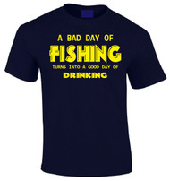 A Bad Day of Fishing Turns Into a Good Day of Drinking T-shirt